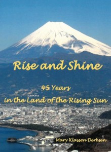 Rise and Shine 45 Years in the Land of the Rising Sun - Mary Klassen Derksen